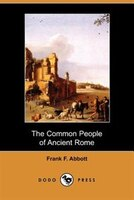 The Common People Of Ancient Rome (dodo Press)