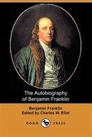 The Autobiography Of Benjamin Franklin (dodo Press)