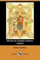 Stories By English Authors:  Ireland (dodo Press)