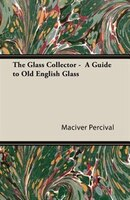 The Glass Collector -  A Guide to Old English Glass