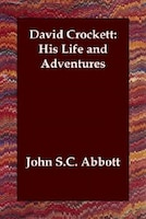 David Crockett:  His Life And Adventures