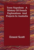 Terre Napoleon A History Of French Explorations And Projects In Australia