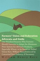 Farmers' Union And Federation Advocate And Guide; One Hundred Reasons Why Farmers Should Unionize To Adopt The Minimum