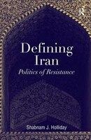 Defining Iran: Politics Of Resistance
