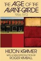 The Age of the Avant-Garde: 1956-1972 - Hilton Kramer