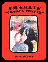 "Charlie ""chubby Bubble"""