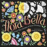 Flora Bella: Color The Garden Of Your Dreams!