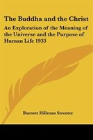 The Buddha and the Christ:  An Exploration of the Meaning of the Universe and the Purpose of Human Life 1933