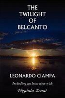 The Twilight of Belcanto:  Including an Interview with Virginia Zeani