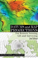 Datums and Map Projections: For Remote Sensing, Gis And Surveying, Second Edition