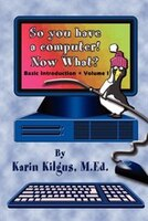 So You Have a Computer! Now What?