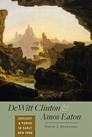 Dewitt Clinton And Amos Eaton: Geology And Power In Early New York