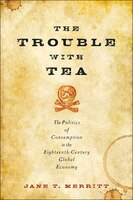 The Trouble With Tea: The Politics Of Consumption In The Eighteenth-century Global Economy