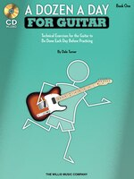 A Dozen a Day for Guitar - Book 1: Technical Exercises for the Guitar to Be Done Each Day Before Practicing