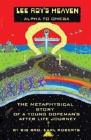 Lee Roy's Heaven: Alpha To Omega The Metaphysical Story Of A Young Dopeman's After Life Journey