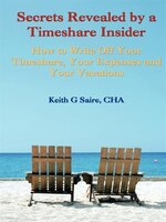 Secrets Revealed By A Timeshare Insider: How To Write Off Your Timeshare, Your Expenses And Your Vacations (9781425130459 978142513045) photo