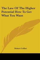 The Law of the Higher Potential How to Get What You Want