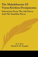 The Mahabharata Of Vyasa Krishna Dwaipayana:  Selections From The Adi Parva And The Sambha Parva