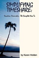 Simplifying Timeshare:  Vacation Ownership-the Complete How To (9781425914523 978142591452) photo