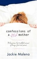 Confessions Of A New Mother:  A Short, Humorous, But Truthful Account Of Being A First-time Parent