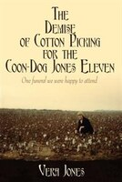 The Demise Of Cotton Picking For The Coon-dog Jones Eleven:  One Funeral We Were Happy To Attend