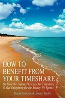 How To Benefit From Your Timeshare:  Or How We Learned To Use Our Timeshare And Get Enjoyment For The Money We Spent!! (9781425950576 978142595057) photo