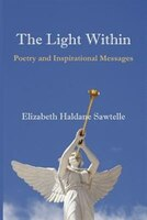The Light Within:  Poetry And Inspirational Messages