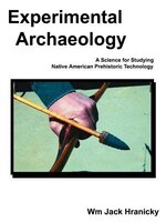 Experimental Archaeology: A Science for Studying Native American Prehistoric Technology