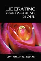 Liberating Your Passionate Soul