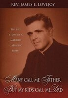 Many Call Me Father, But My Kids Call Me Dad: The Life Story of a Married Catholic Priest