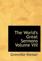The World's Great Sermons  Volume VIII (Large Print Edition)