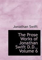 The Prose Works of Jonathan Swift D.D., Volume 6 (Large Print Edition)