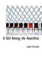 A Girl Among the Anarchists (Large Print Edition)