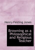 Browning as a Philosophical and Religious Teacher (Large Print Edition)