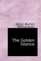 9781426495755 - Alice Muriel Williamson, Charles Norris Williamson: The Golden Silence - Livre