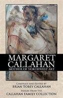 Margaret Callahan: Mother of Northwest Art - Brian Tobey Callahan