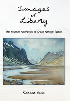Images Of Liberty: The Modern Aesthetics Of Great Natural Space - Bevis Richard Bevis, Richard Bevis