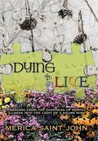 Dying To Live: Emerging From The Darkness Of Mental Illness Into The Light Of A Sound Mind