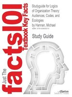 Studyguide For Logics Of Organization Theory: Audiences, Codes, And Ecologies By Michael Hannan, Isbn 9780691131061