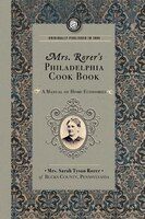Mrs. Rorer's Philadelphia Cook Book:  A Manual Of Home
