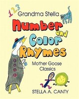 Grandma Stella Number And Color Rhymes: Mother Goose Classics