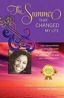 The Summer That Changed My Life: A True, Inspiring Testament Of A Young College Student, Who One Summer Took A Journey That Carrie - Shanile Sharay Goggins