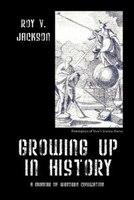 Growing Up In History: A Memoir Of Western Civilization