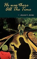He Was There All The Time - Joyce H Jones