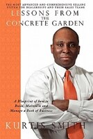 Lessons From The Concrete Garden: A Blueprint Of How To Build, Maintain And Manage A Book Of Business