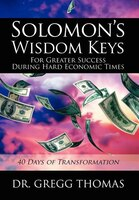 Solomon's Wisdom Keys For Greater Success During Hard Economic Times: 40 Days Of Transformation