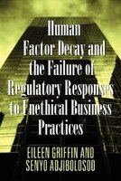 Human Factor Decay And The Failure Of Regulatory Responses To Unethical Business Practices