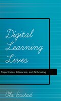 Digital Learning Lives: Trajectories, Literacies, and Schooling