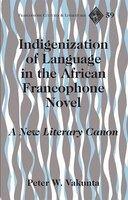 Indigenization of Language in the African Francophone Novel: A New Literary Canon
