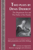 Two Plays by Denis Diderot: The Illegitimate Son and The Father of the Family- Translated with an Introduction by Kiki Gounarid